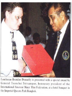 Brendan Donnelly An award for the promotion of Muay Thai in Ireland from General Tianchai Sirisompan, President and founder of Amateur Muay Thai in Thailand.